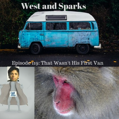 West and Sparks TIMED Podcast Ep 119: That Wasn't His First Van
