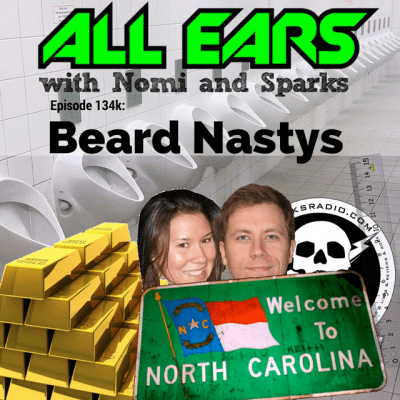 All Ears with Nomi & Sparks Ep 134k: Beard Nastys