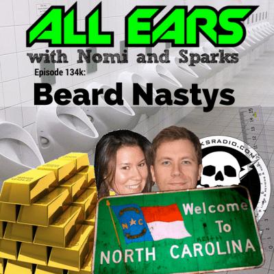 All Ears with Nomi & Sparks Ep 134k: Beard Nastys