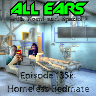 All Ears with Nomi & Sparks episode 135k: Homeless Bedmate