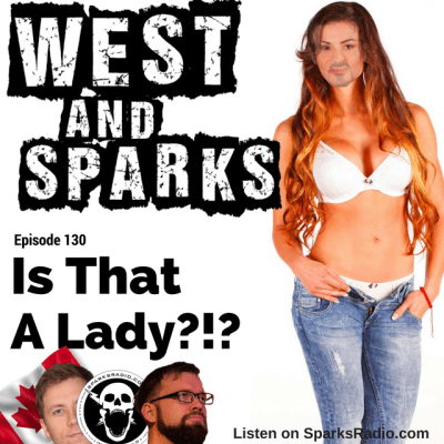 West and Sparks TIMED Podcast Ep 130: Is that A Lady?!?!