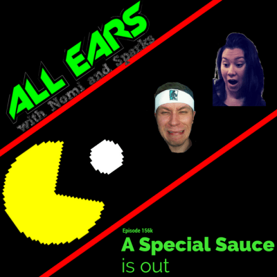 All Ears with Nomi & Sparks episode 156k: A Special Sauce Is Out