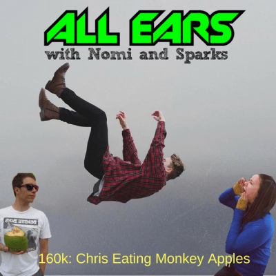 All Ears with Nomi & Sparks episode 160K: Chris Eating Monkey Apples