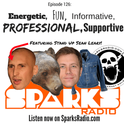Sparks Radio Podcast Ep 126 f/ Stand up Sean Leary: Energetic, Fun, Informative, Professional, Supportive