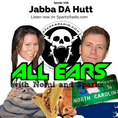 All Ears with Nomi & Sparks episode 163k: Jabba DA Hutt