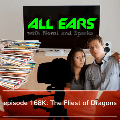All Ears with Nomi & Sparks episode 168K: The Fliest of Dragons