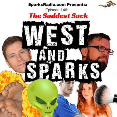 West and Sparks TIMED Podcast Ep 146: The Saddest Sack