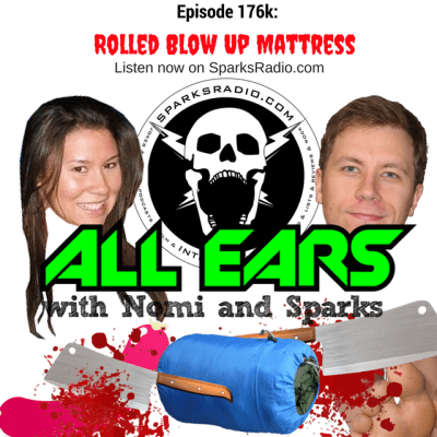 All Ears Podcast with Nomi & Sparks episode 176k: Rolled Blow Up Mattress