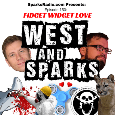 West and Sparks TIMED Podcast Ep 150: FIDGET WIDGET LOVE