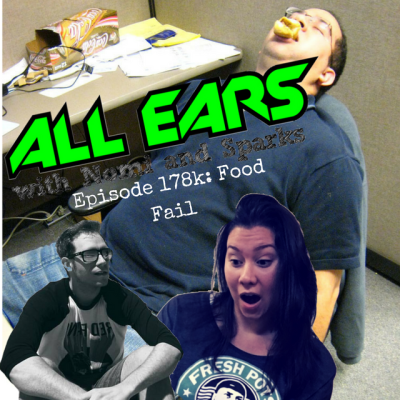 All Ears with Nomi & Sparks: Episode 178k Food Fail