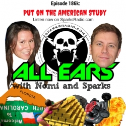 All Ears Podcast with Nomi & Sparks Ep 186k: Put On The American Study