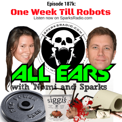 All Ears Podcast with Nomi & Sparks episode 187k: One Week Till Robots
