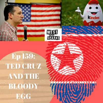 West and Sparks Podcast Ep 159:  Ted Cruz and the Bloody Egg