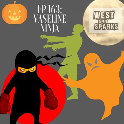 West and Sparks TIMED Podcast Ep 163: Vaseline Ninja