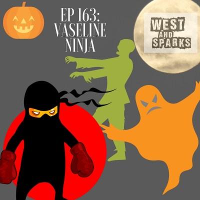 West and Sparks TIMED Podcast Ep 163: Vaseline Ninja