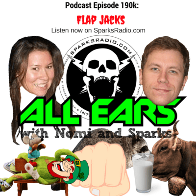 All Ears Podcast with Nomi & Sparks Ep 190K: Flap Jacks