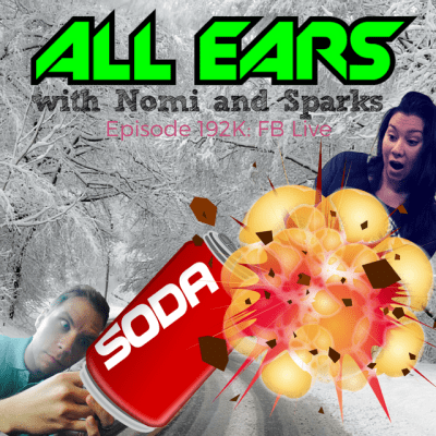 All Ears With Nomi & Sparks: Episode 192k FB Live
