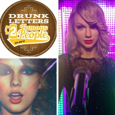 Drunk Letters to Famous People Episode 39: Taylor Swift