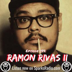Ramon Rivas II : Sparks Radio Podcast Ep 155