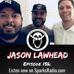 Jason Lawhead : Sparks Radio Podcast Ep 156