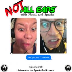 NOT ALL EARS PODCAST Ep 211 : Hot Popcorn Kernels
