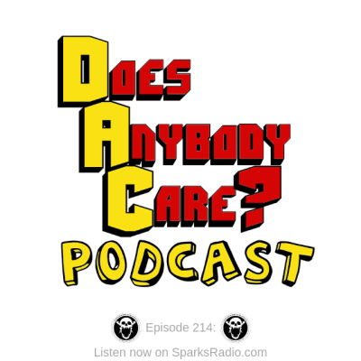 Does Anybody Care? Podcast Ep 214 – THE NEW PODCAST FROM NOMI AND SPARKS!!!!