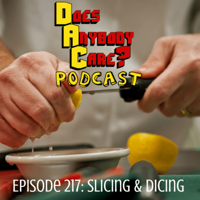 Episode 217: Slicing And Dicing