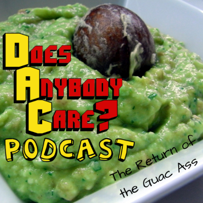Episode 223: The Return of the Guac Ass