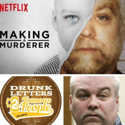 Drunk Letters to Famous People Episode 60: Steven Avery
