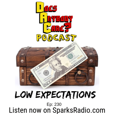 Episode 231: Low Expectations – Does Anybody Care Podcast