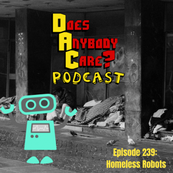 Episode 239: Homeless robots