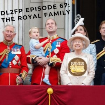 Drunk Letters to Famous People Episode 67: The Royal Family