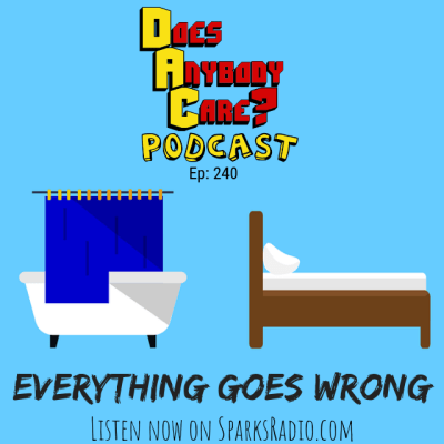 Ep 240: Everything Goes Wrong – Does Anybody Care Podcast