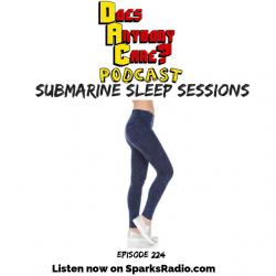Ep 242: Submarine Sleep Sessions – Does Anybody Care Podcast