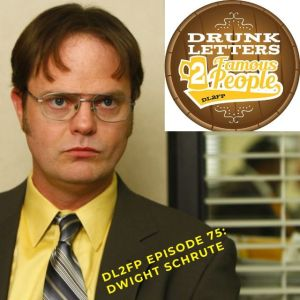 DRUNK LETTERS TO FAMOUS PEOPLE EPISODE 75: Dwight Schrute