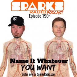 Name It Whatever You Want: Sparks Radio Podcast Ep 190