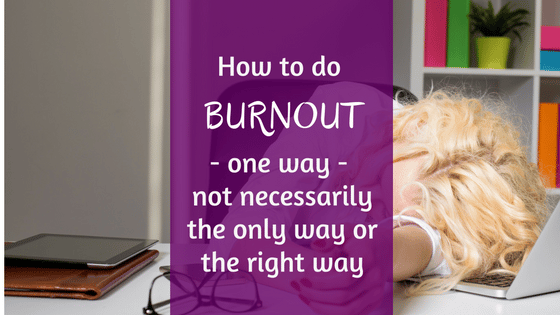 How to do Burnout – One Way – Not Necessarily the Only Way or the Right Way