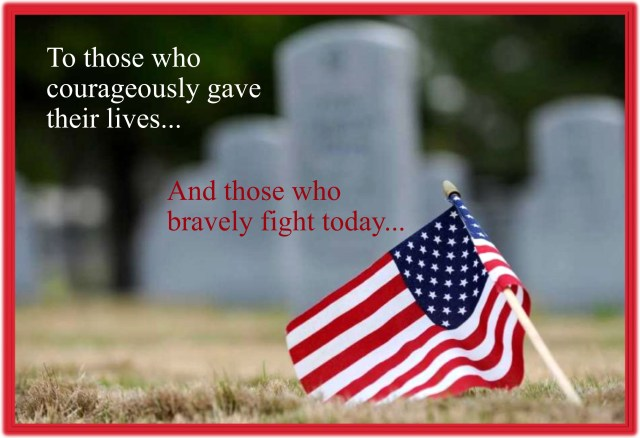 Happy Memorial Day to those who courageously gave their lives and those who bravely fight today.