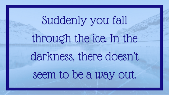 Quote: Suddenly you fall through the ice. There doesn't seem to be a way out. From Post: 12 Signals That Point to Bipolar Disorder