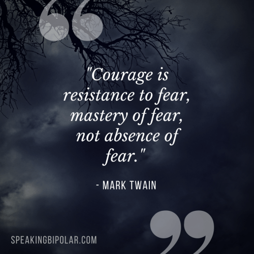 """Courage is resistance to fear, mastery of fear, not absence of fear."" - Mark Twain"