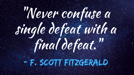 """Quote: """"Never confuse a single defeat with a final defeat."""" by F. Scott Fitzgerald. 