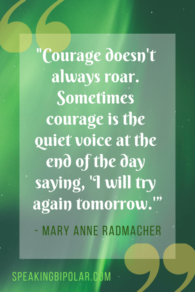 """""""Courage doesn't always roar. Sometimes courage is the quiet voice at the end of the day saying, 'I will try again tomorrow.'"""" by Mary Anne Radmacher 