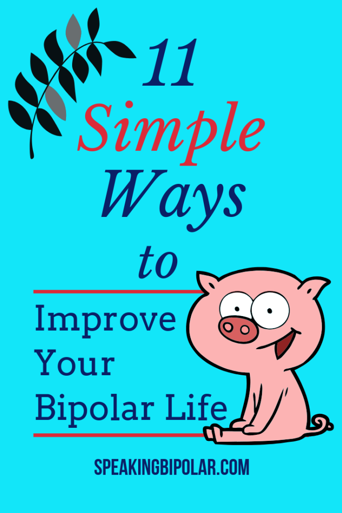 Living with a mental illness like Bipolar Disorder can be a struggle. This post highlights 11 simple ways to improve your bipolar life. | #SpeakingBipolar #Bipolar #MentalIllness