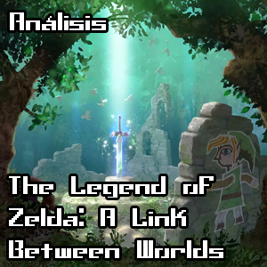 [Análisis] The Legend of Zelda: A Link Between Worlds