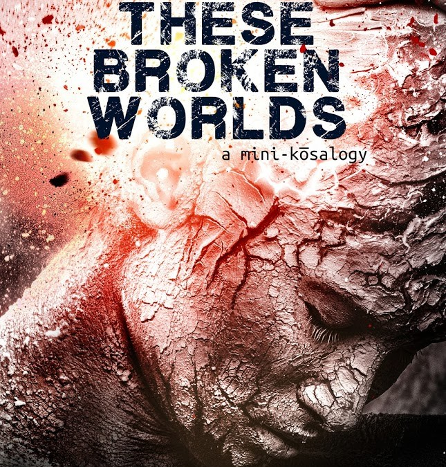 These Broken Worlds