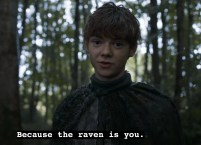 Jojen, because the raven is you...