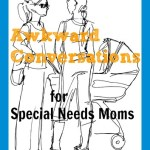Awkward Conversations for Special Needs Moms