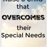 5 Ways to Raise a Child that Overcomes their Special Needs