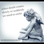 when death comes, slowly or suddenly we need to unite