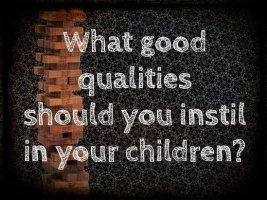 What three beneficial qualities should you encourage in children?